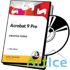 Lynda.com: Acrobat 9 Pro: Creating Forms with: Brian Wood