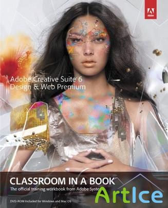 Adobe Creative Suite 6 Design & Web Premium Classroom in a Book (2013)